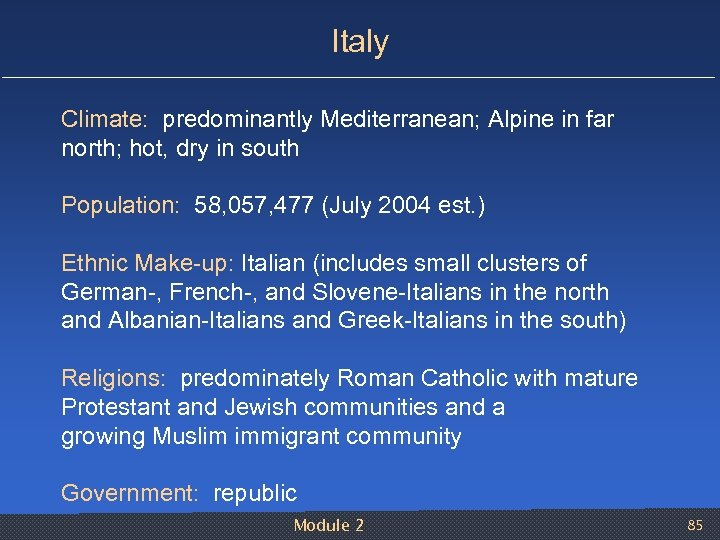 Italy Climate: predominantly Mediterranean; Alpine in far north; hot, dry in south Population: 58,