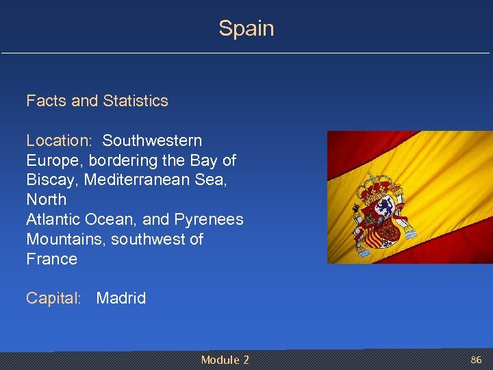 Spain Facts and Statistics Location: Southwestern Europe, bordering the Bay of Biscay, Mediterranean Sea,