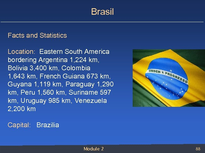 Brasil Facts and Statistics Location: Eastern South America bordering Argentina 1, 224 km, Bolivia