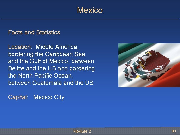 Mexico Facts and Statistics Location: Middle America, bordering the Caribbean Sea and the Gulf