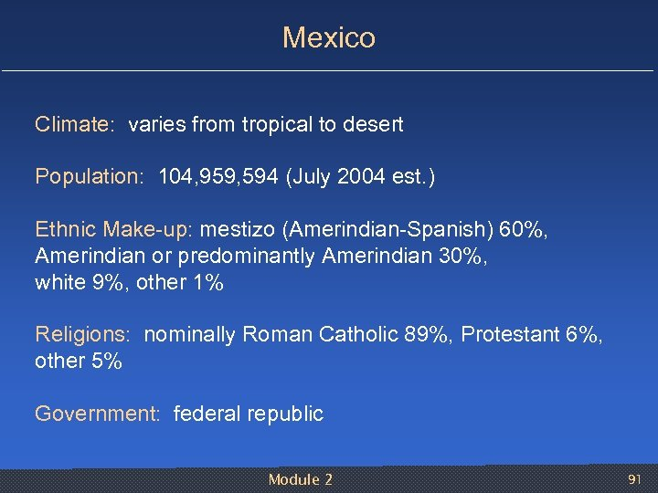 Mexico Climate: varies from tropical to desert Population: 104, 959, 594 (July 2004 est.