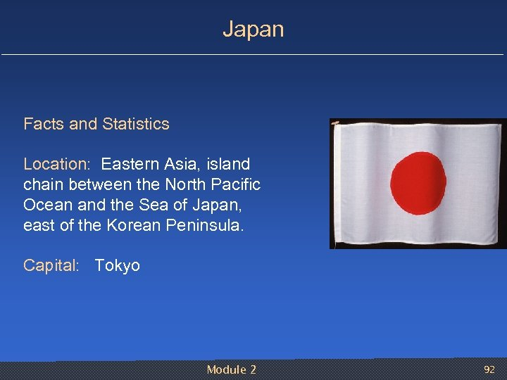 Japan Facts and Statistics Location: Eastern Asia, island chain between the North Pacific Ocean