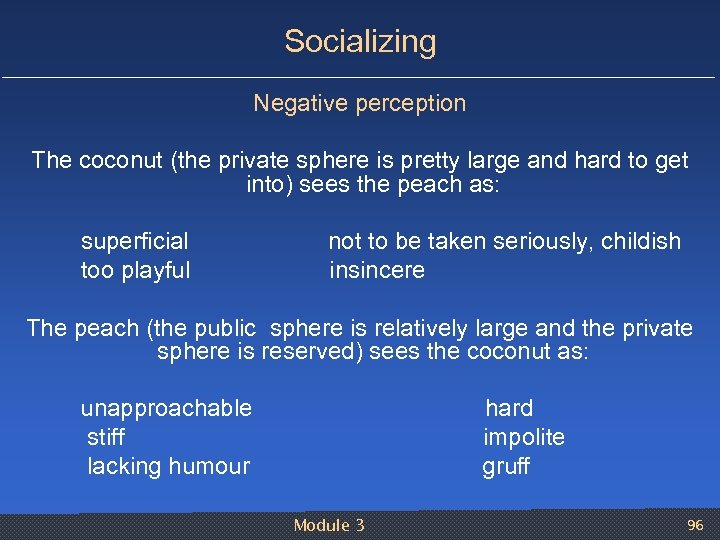 Socializing Negative perception The coconut (the private sphere is pretty large and hard to