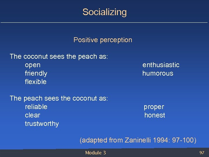 Socializing Positive perception The coconut sees the peach as: open enthusiastic friendly humorous flexible