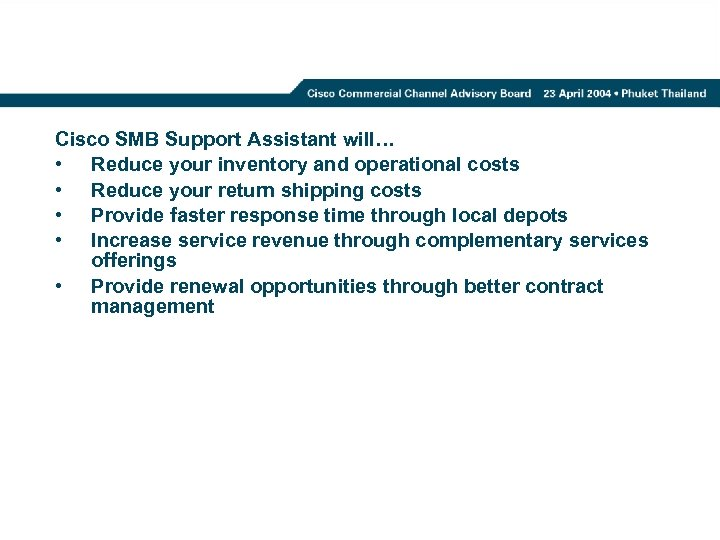 Cisco SMB Support Assistant will… • Reduce your inventory and operational costs • Reduce