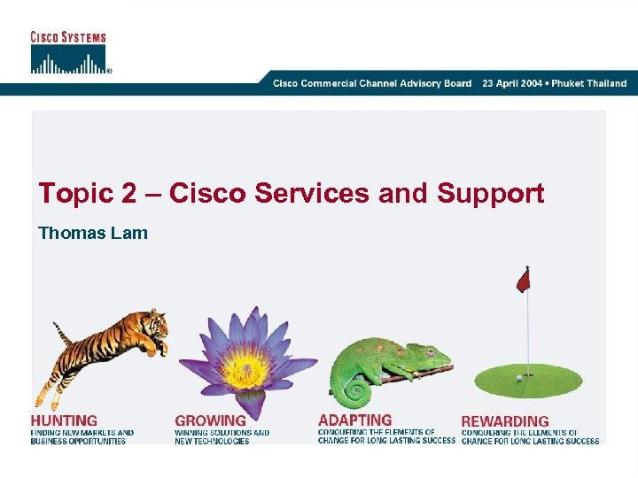 Topic 2 – Cisco Services and Support Thomas Lam