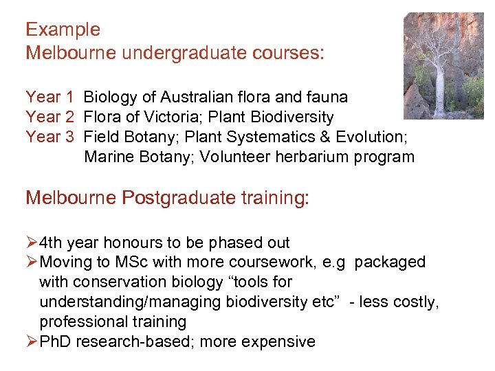 Example Melbourne undergraduate courses: Year 1 Biology of Australian flora and fauna Year 2