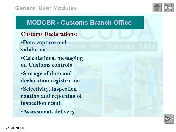 General User Modules End MODCBR - Customs Branch Office Customs Declarations: • Data capture