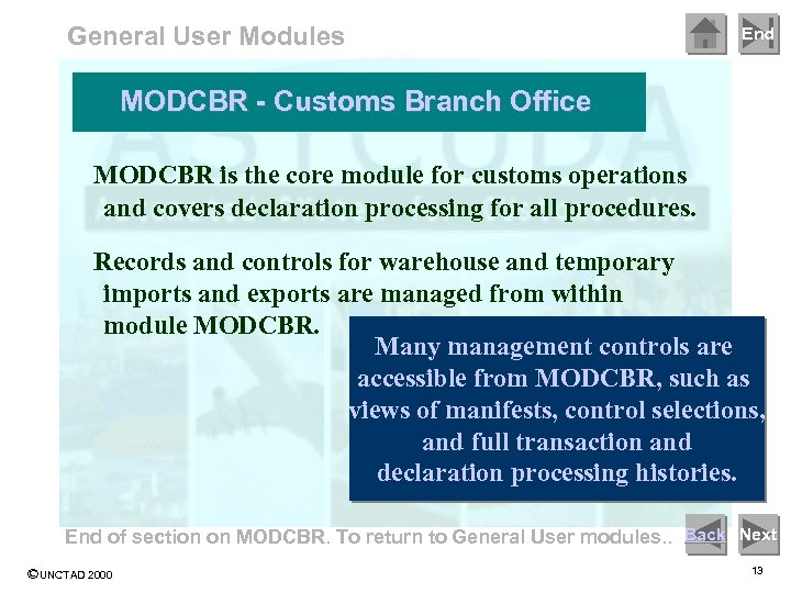 General User Modules End MODCBR - Customs Branch Office MODCBR is the core module