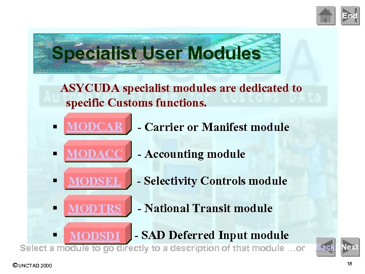 End Specialist User Modules ASYCUDA specialist modules are dedicated to specific Customs functions. §