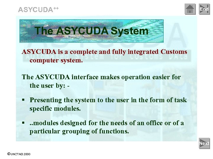 ASYCUDA++ End The ASYCUDA System ASYCUDA is a complete and fully integrated Customs computer