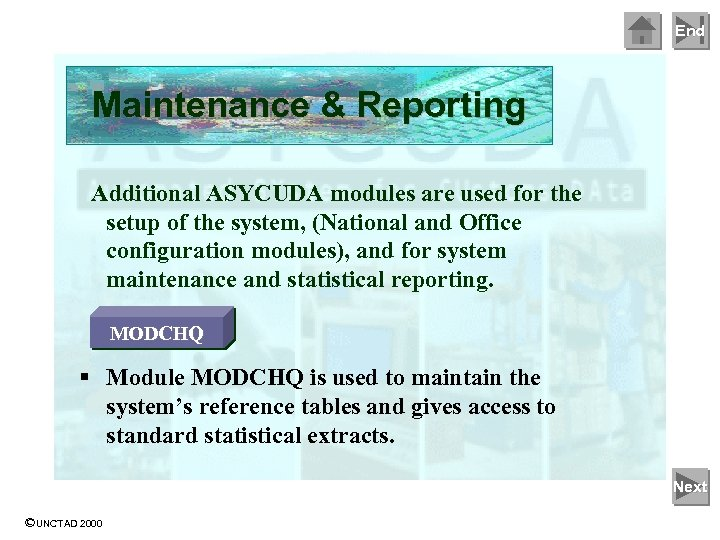 End Maintenance & Reporting Additional ASYCUDA modules are used for the setup of the