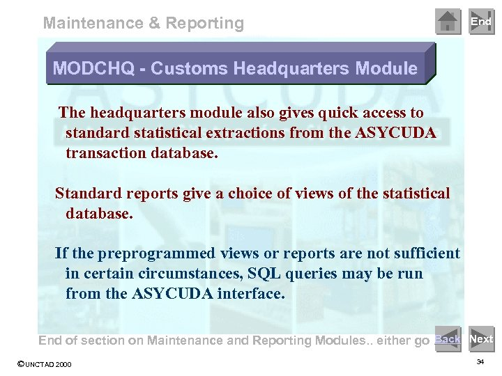 Maintenance & Reporting End MODCHQ - Customs Headquarters Module The headquarters module also gives