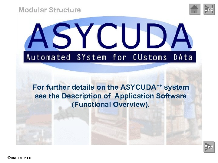 Modular Structure End For further details on the ASYCUDA++ system see the Description of