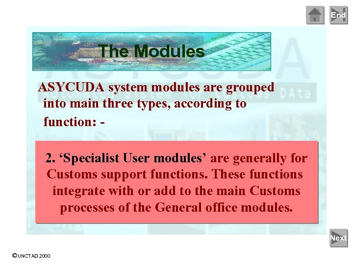 End The Modules ASYCUDA system modules are grouped into main three types, according to