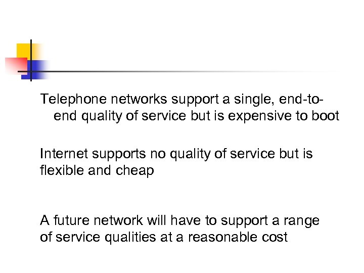 Telephone networks support a single, end-toend quality of service but is expensive to boot