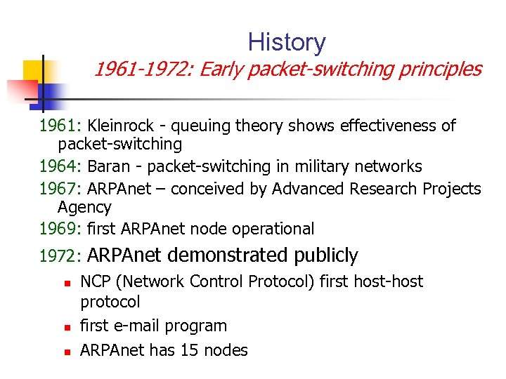 History 1961 -1972: Early packet-switching principles 1961: Kleinrock - queuing theory shows effectiveness of