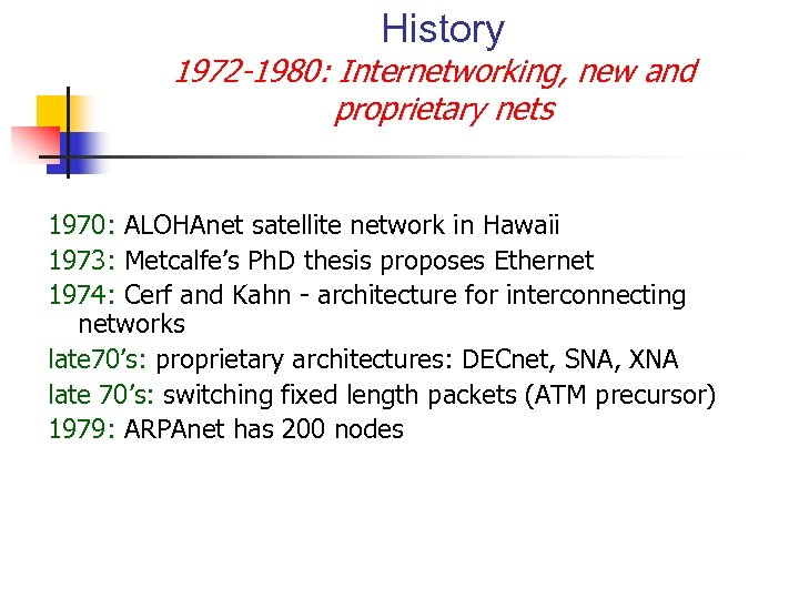 History 1972 -1980: Internetworking, new and proprietary nets 1970: ALOHAnet satellite network in Hawaii