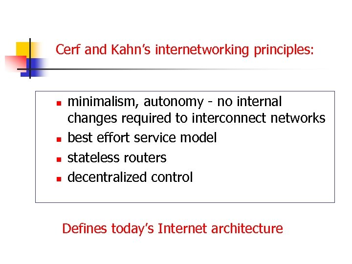 Cerf and Kahn's internetworking principles: n n minimalism, autonomy - no internal changes required