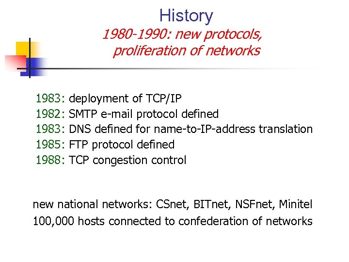 History 1980 -1990: new protocols, proliferation of networks 1983: 1982: 1983: 1985: 1988: deployment