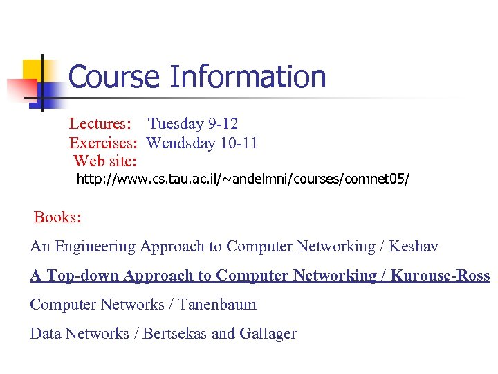 Course Information Lectures: Tuesday 9 -12 Exercises: Wendsday 10 -11 Web site: http: //www.