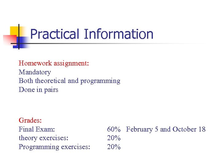 Practical Information Homework assignment: Mandatory Both theoretical and programming Done in pairs Grades: Final