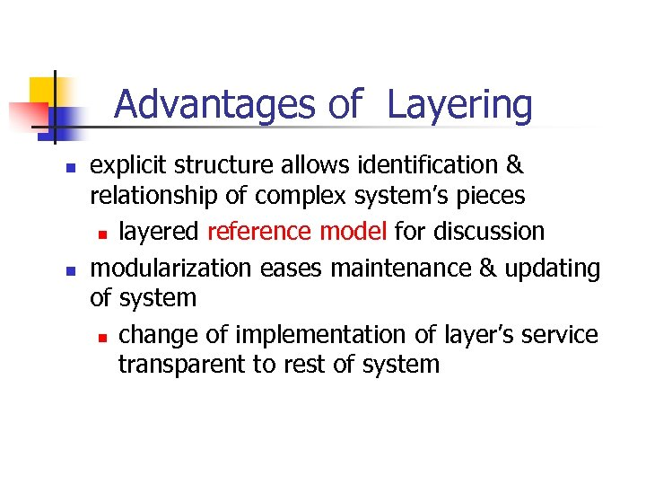 Advantages of Layering n n explicit structure allows identification & relationship of complex system's