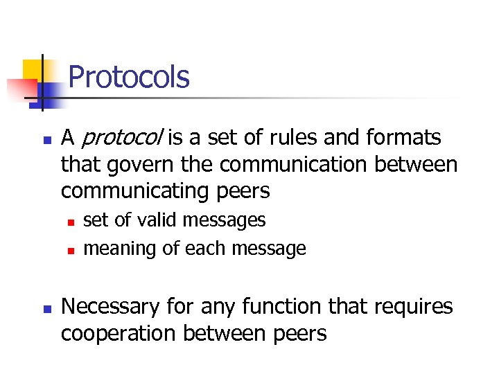 Protocols n A protocol is a set of rules and formats that govern the