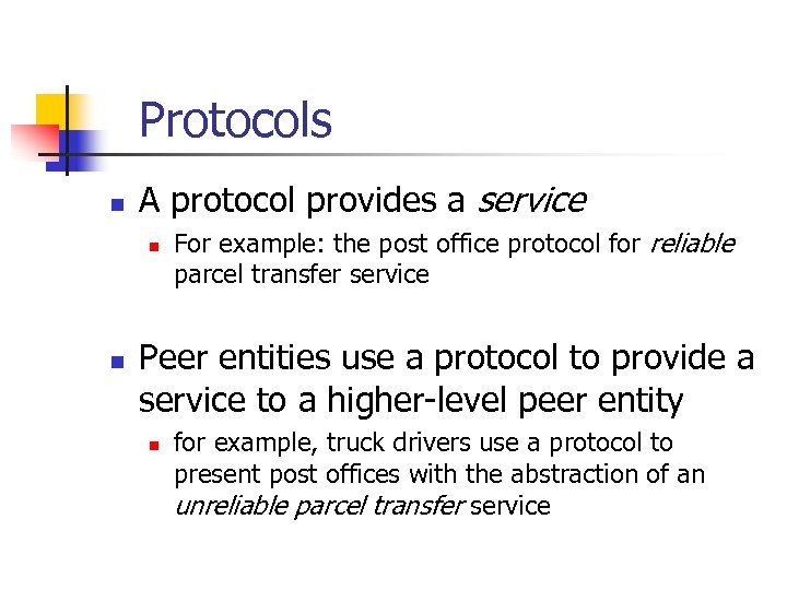 Protocols n A protocol provides a service n n For example: the post office