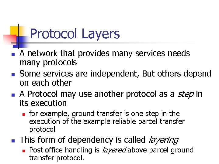 Protocol Layers n n n A network that provides many services needs many protocols