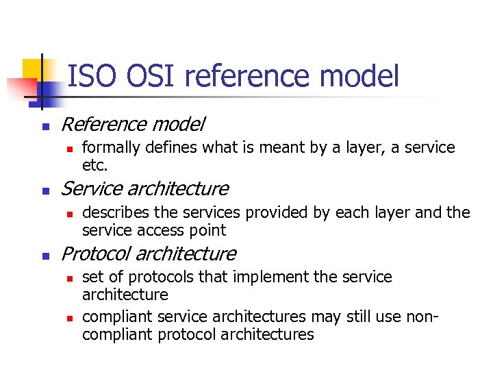 ISO OSI reference model n Reference model n n Service architecture n n formally