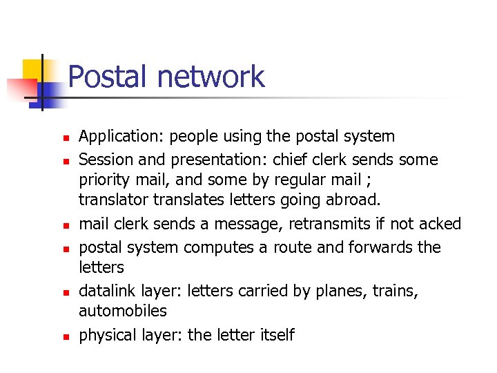 Postal network n n n Application: people using the postal system Session and presentation: