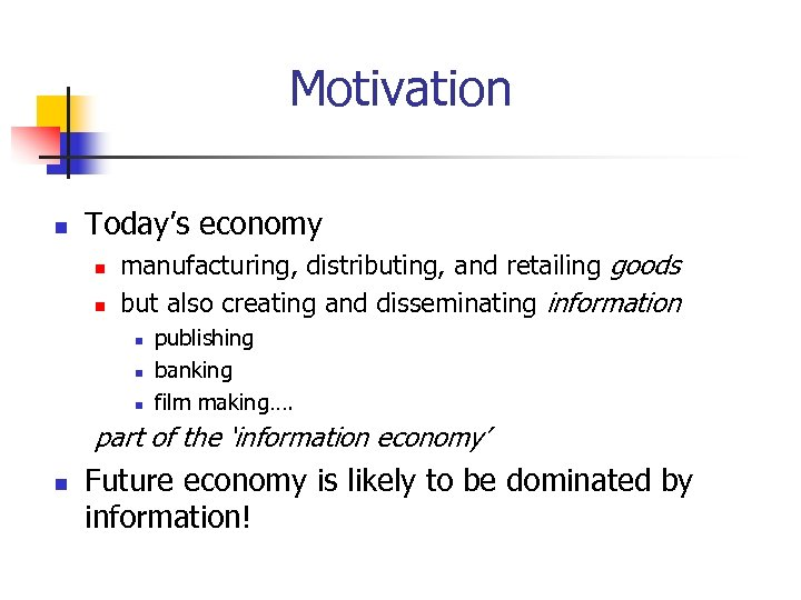 Motivation n Today's economy n n manufacturing, distributing, and retailing goods but also creating