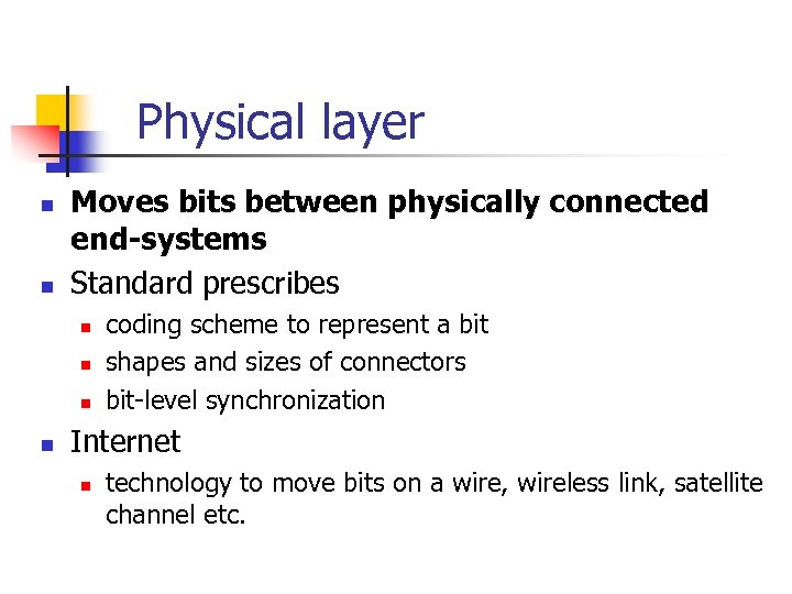 Physical layer n n Moves bits between physically connected end-systems Standard prescribes n n