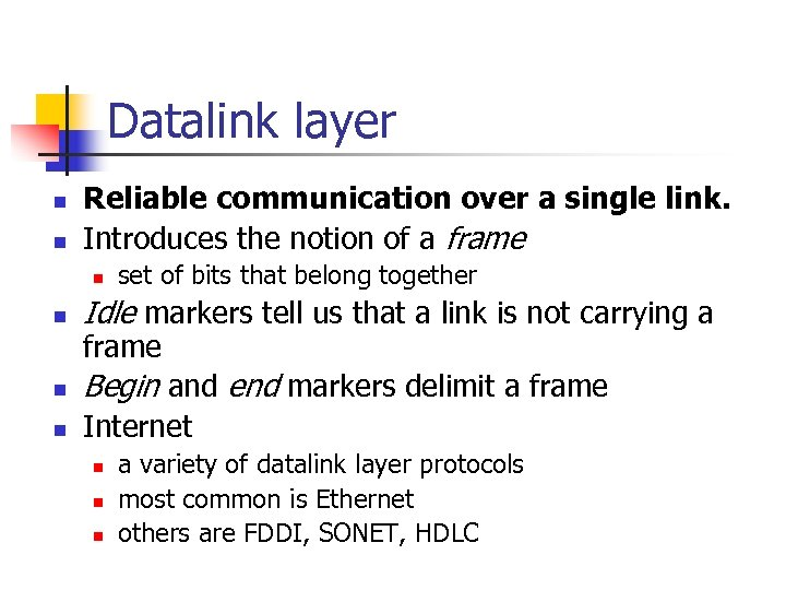 Datalink layer n n Reliable communication over a single link. Introduces the notion of