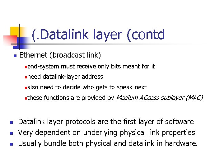 (. Datalink layer (contd n Ethernet (broadcast link) n n n also need to