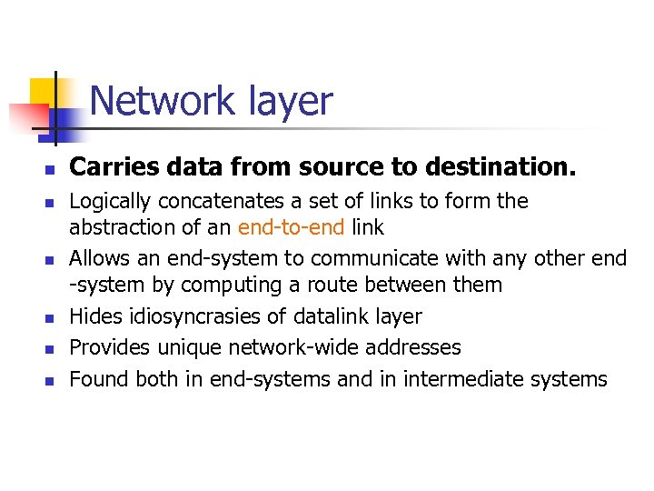 Network layer n n n Carries data from source to destination. Logically concatenates a
