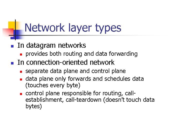 Network layer types n In datagram networks n n provides both routing and data