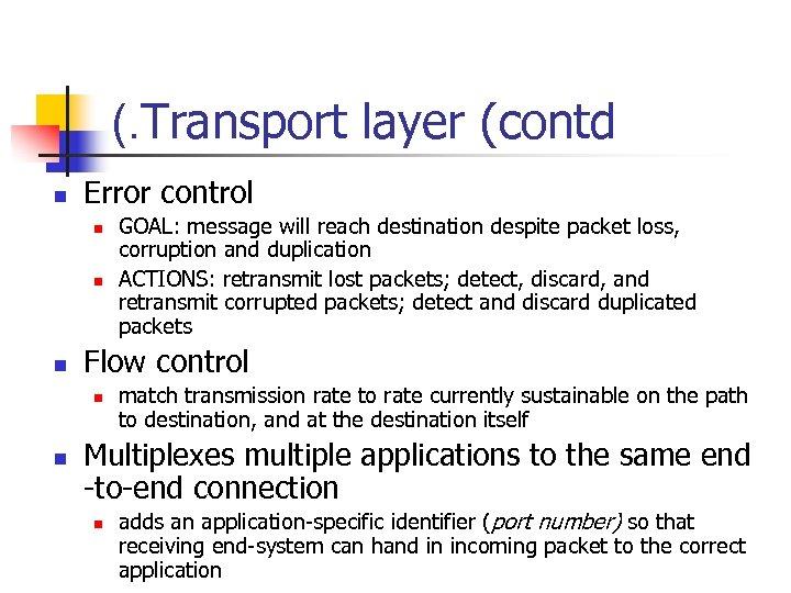 (. Transport layer (contd n Error control n n n Flow control n n