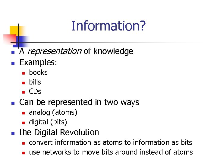 Information? n n A representation of knowledge Examples: n n Can be represented in