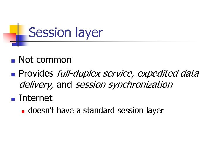 Session layer n n n Not common Provides full-duplex service, expedited data delivery, and
