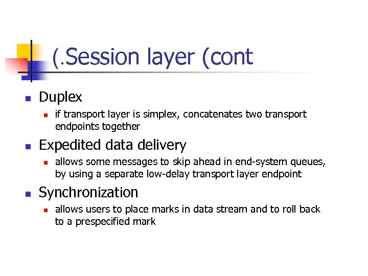 (. Session layer (cont n Duplex n n Expedited data delivery n n if