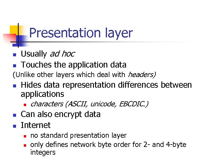 Presentation layer n n Usually ad hoc Touches the application data (Unlike other layers