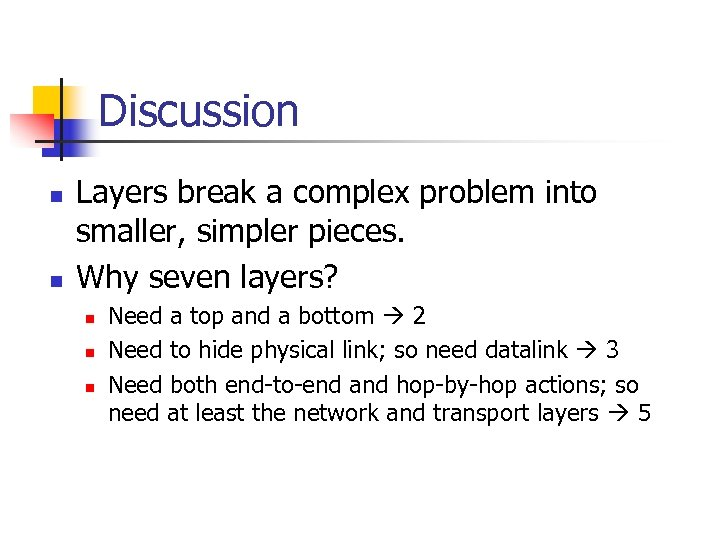 Discussion n n Layers break a complex problem into smaller, simpler pieces. Why seven
