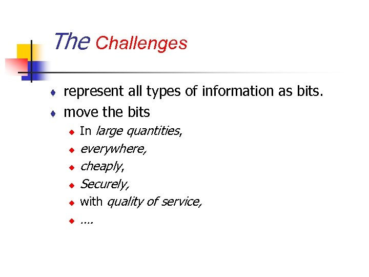 The Challenges t t represent all types of information as bits. move the bits