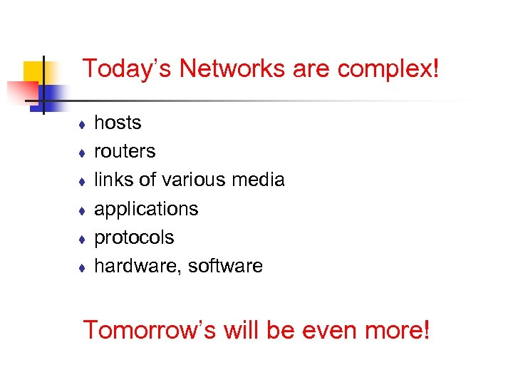 Today's Networks are complex! t t t hosts routers links of various media applications