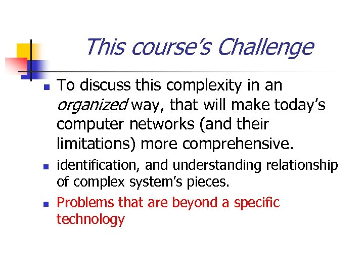 This course's Challenge n n n To discuss this complexity in an organized way,