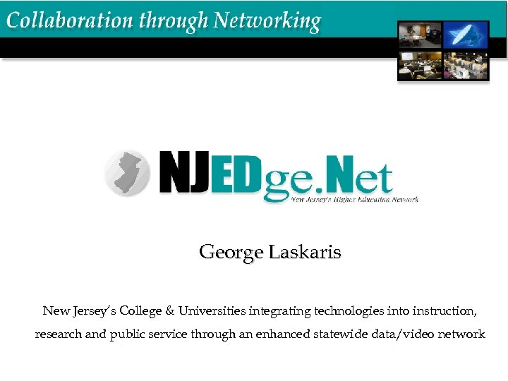 George Laskaris New Jersey's College & Universities integrating technologies into instruction, research and public