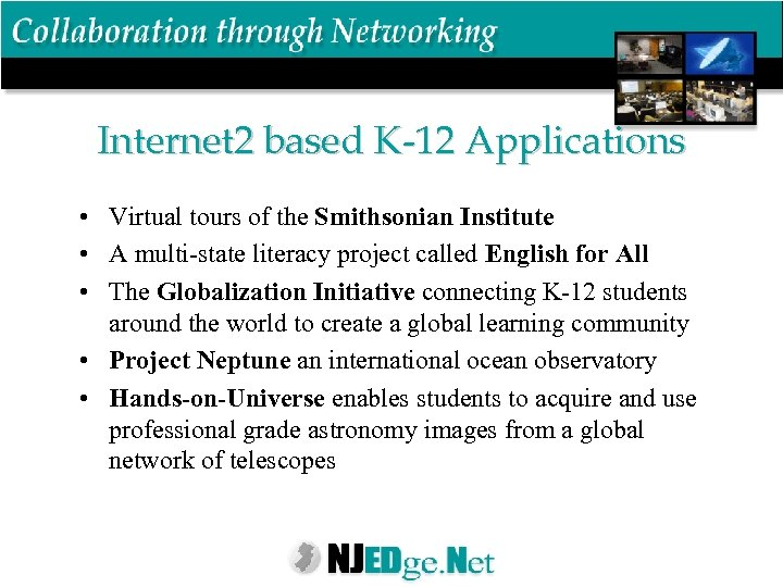 Internet 2 based K-12 Applications • Virtual tours of the Smithsonian Institute • A