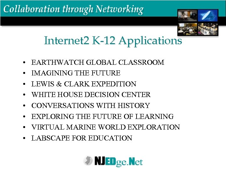 Internet 2 K-12 Applications • • EARTHWATCH GLOBAL CLASSROOM IMAGINING THE FUTURE LEWIS &